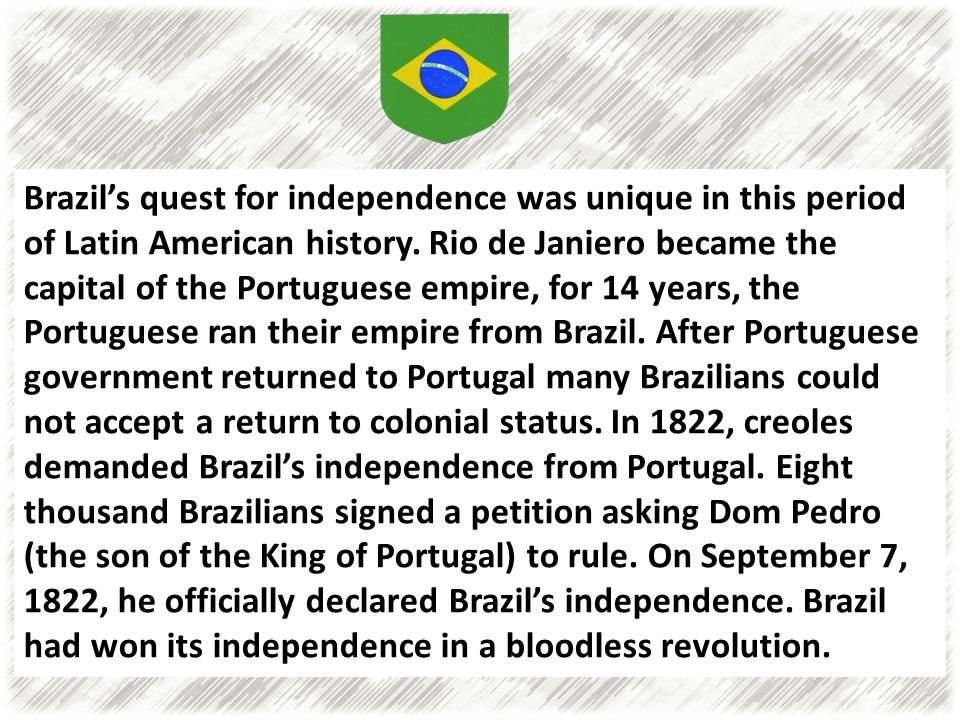 Brazil's quest for independence was unique in this period of Latin American history.