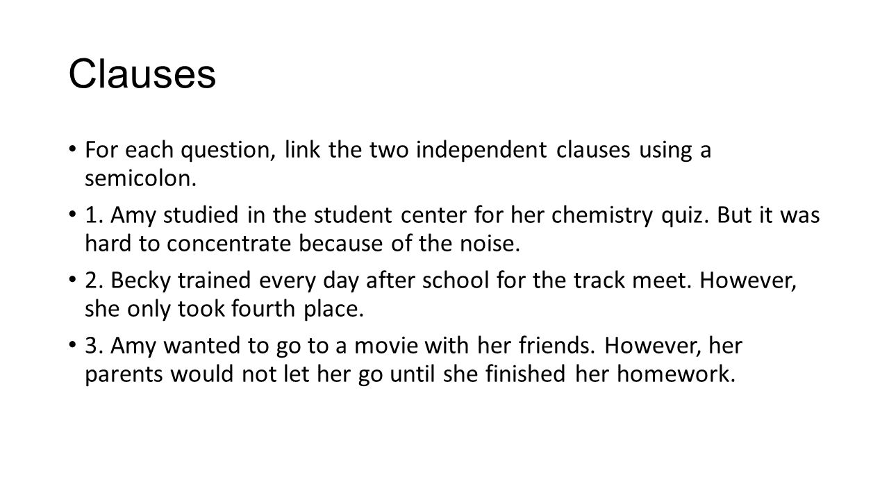 Clauses For each question, link the two independent clauses using a semicolon.
