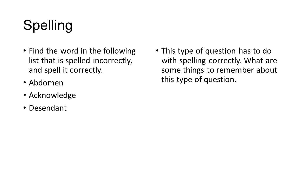 Spelling Find the word in the following list that is spelled incorrectly, and spell it correctly.