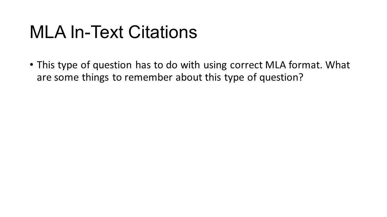 MLA In-Text Citations This type of question has to do with using correct MLA format.