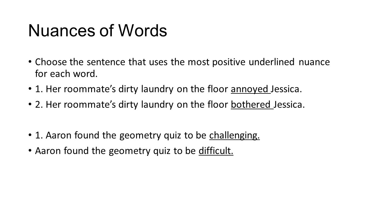 Nuances of Words Choose the sentence that uses the most positive underlined nuance for each word.