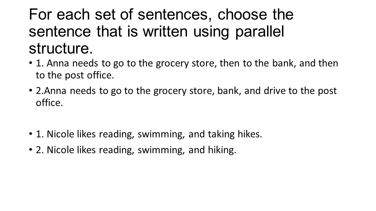 For each set of sentences, choose the sentence that is written using parallel structure.
