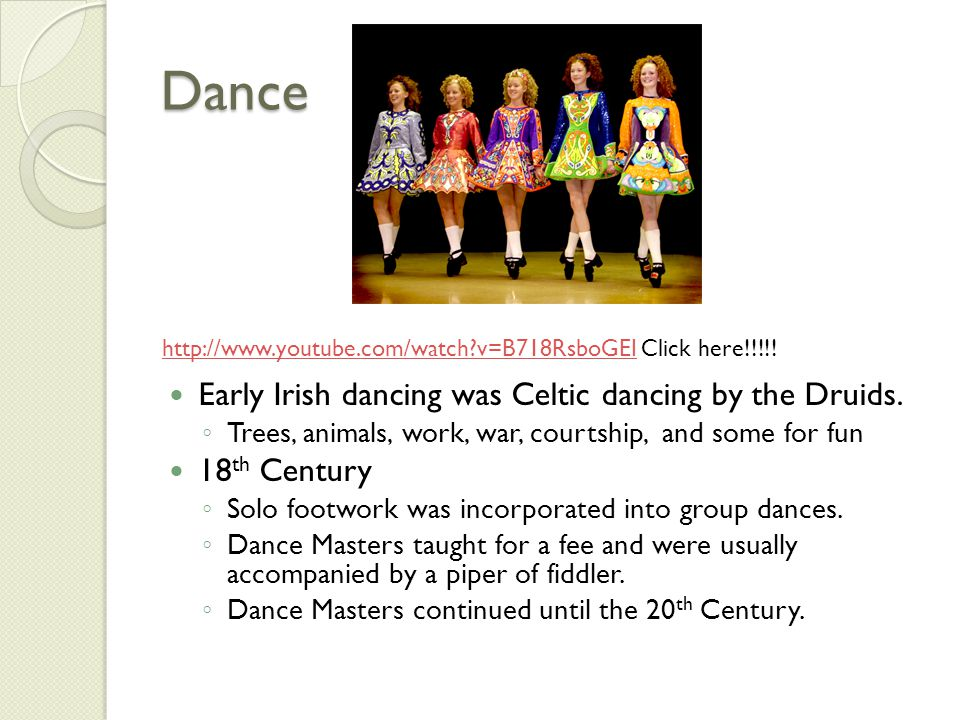 Dance Early Irish dancing was Celtic dancing by the Druids.