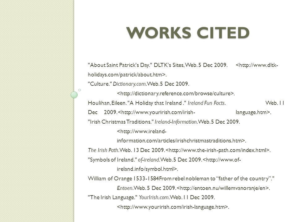 Works Cited About Saint Patrick s Day. DLTK s Sites, Web. 5 Dec 2009. <http://www.dltk-holidays.com/patrick/about.htm>.