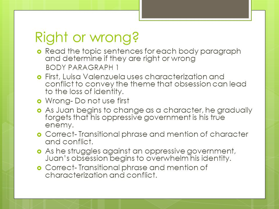 Right or wrong Read the topic sentences for each body paragraph and determine if they are right or wrong.