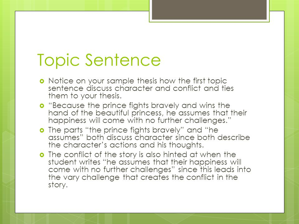 Topic Sentence Notice on your sample thesis how the first topic sentence discuss character and conflict and ties them to your thesis.