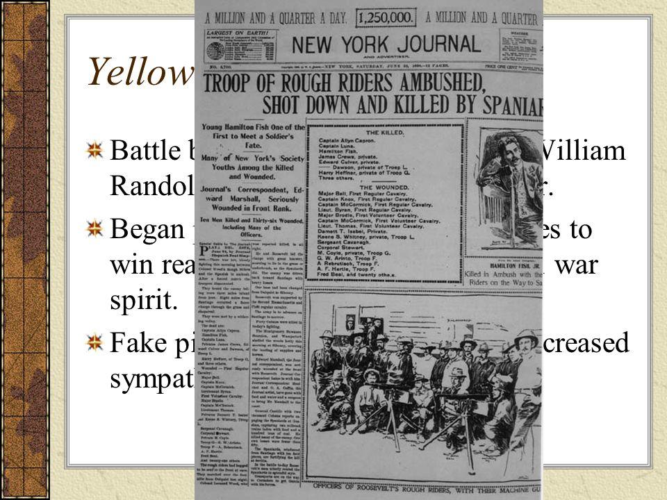 Yellow Journalism Battle between newspaper tycoons William Randolph Hearst and Joseph Pulitzer.