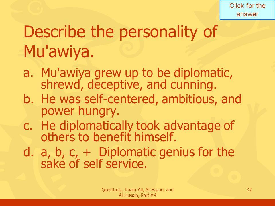 Describe the personality of Mu awiya.