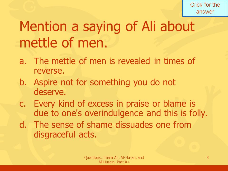 Mention a saying of Ali about mettle of men.