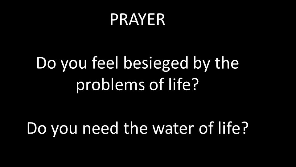 Do you feel besieged by the problems of life