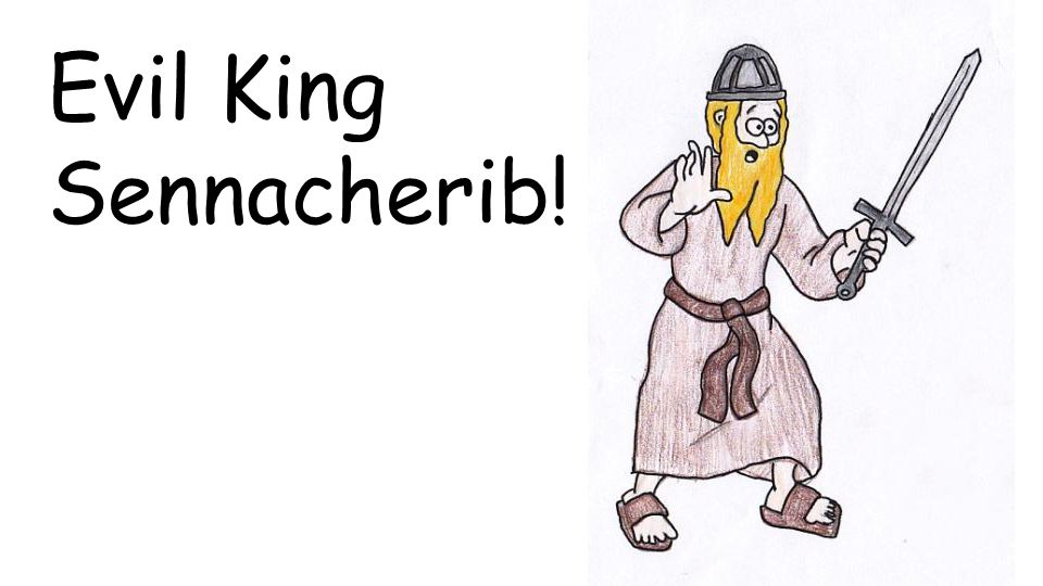 Evil King Sennacherib!