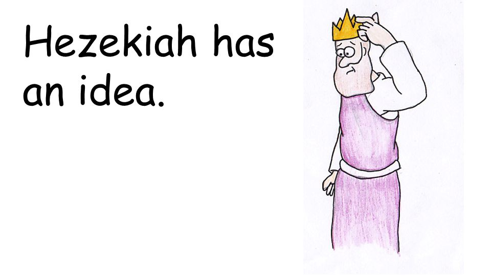 Hezekiah has an idea.