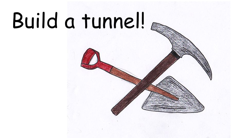 Build a tunnel!