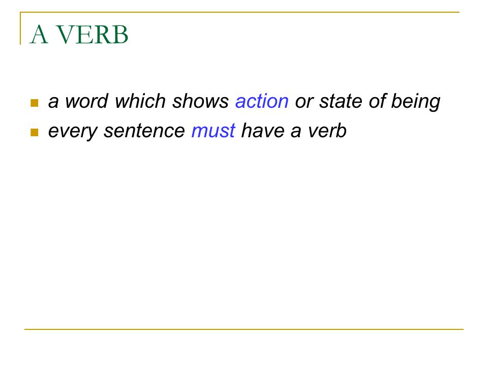 A VERB a word which shows action or state of being