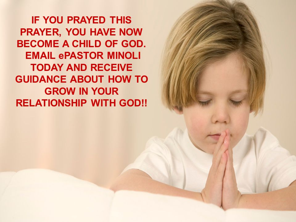 IF YOU PRAYED THIS PRAYER, YOU HAVE NOW BECOME A CHILD OF GOD.