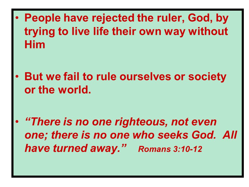 People have rejected the ruler, God, by trying to live life their own way without Him