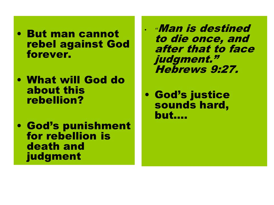 But man cannot rebel against God forever.