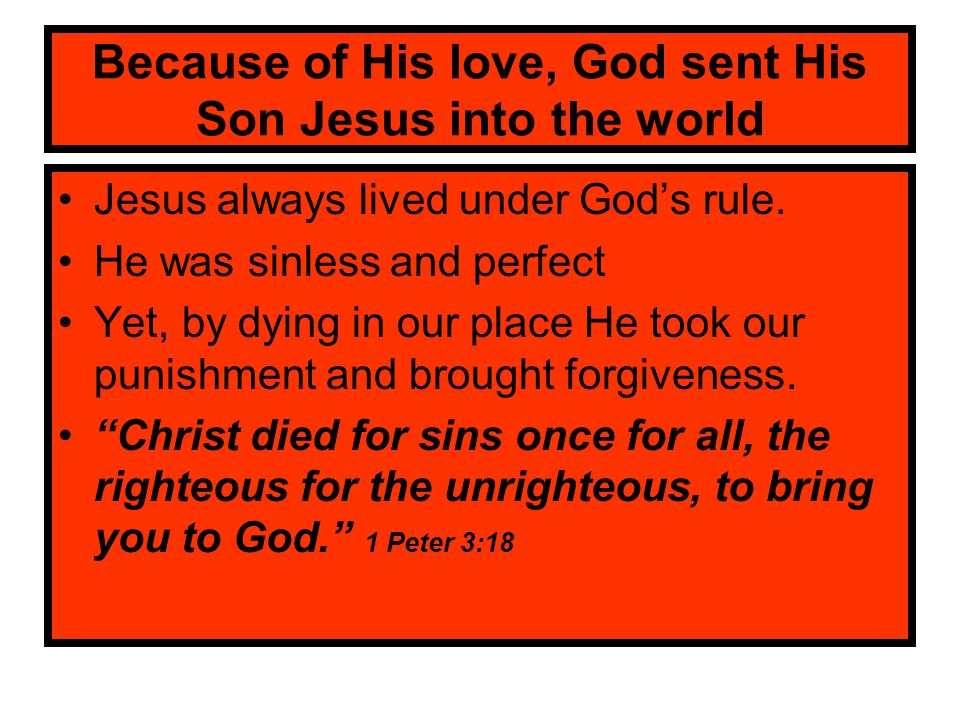 Because of His love, God sent His Son Jesus into the world