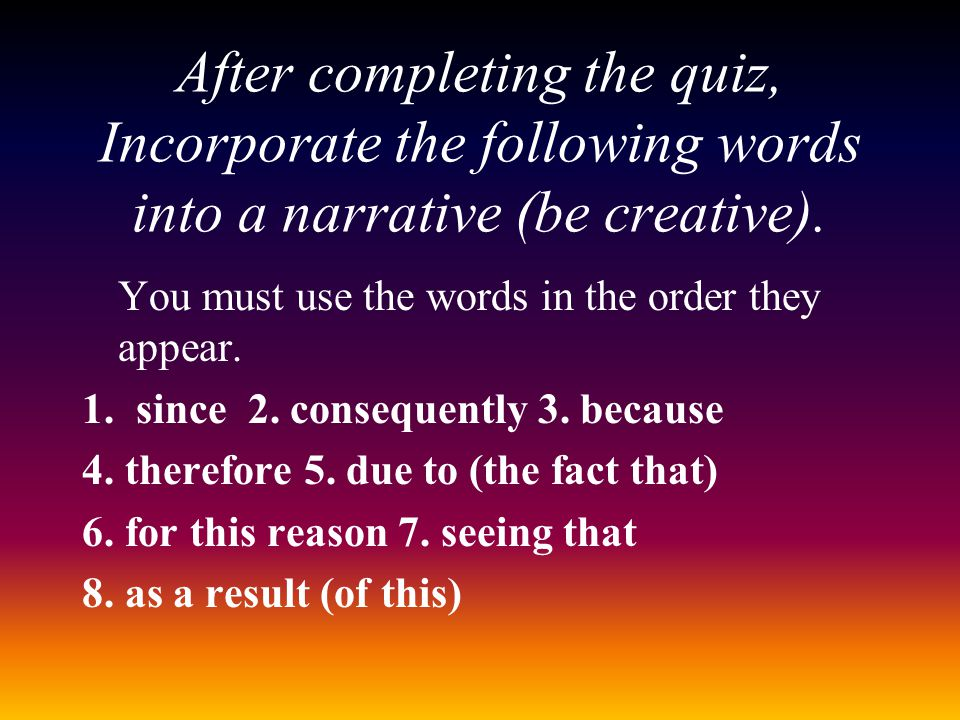 After completing the quiz, Incorporate the following words into a narrative (be creative).
