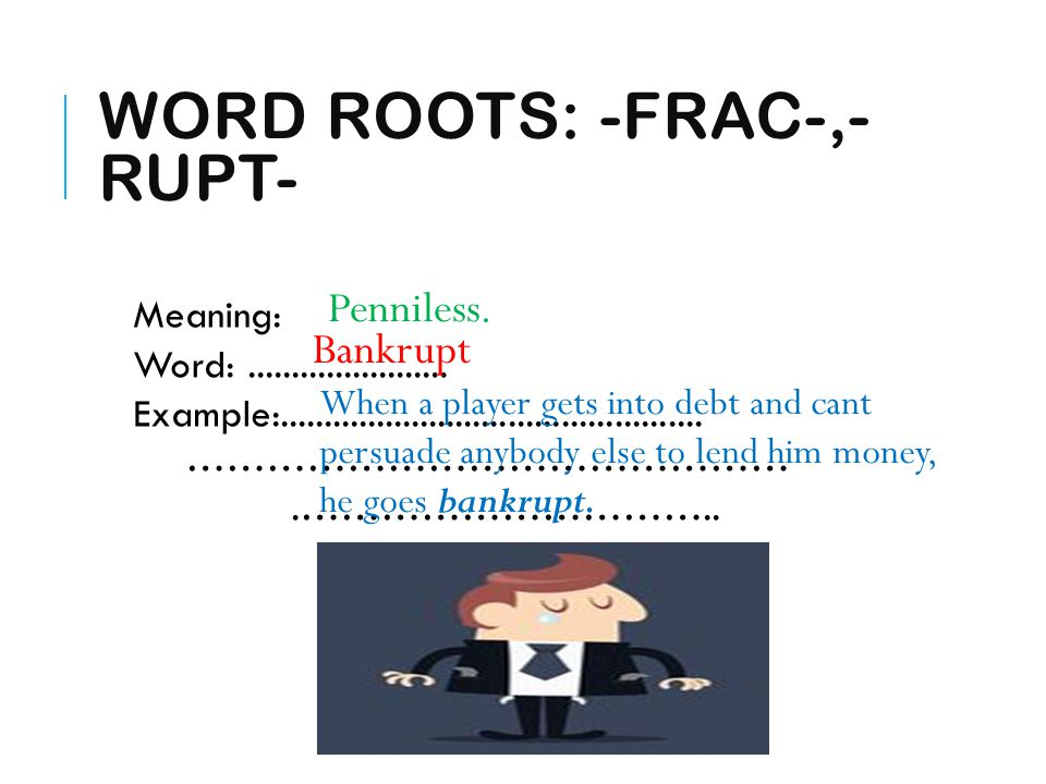 Word Roots: -frac-,-rupt-