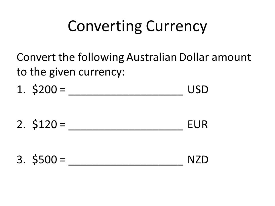 Converting Currency Convert the following Australian Dollar amount to the given currency: $200 = ___________________ USD.