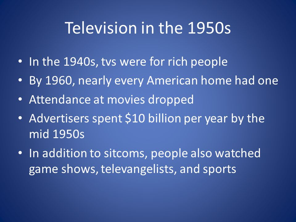 Television in the 1950s In the 1940s, tvs were for rich people