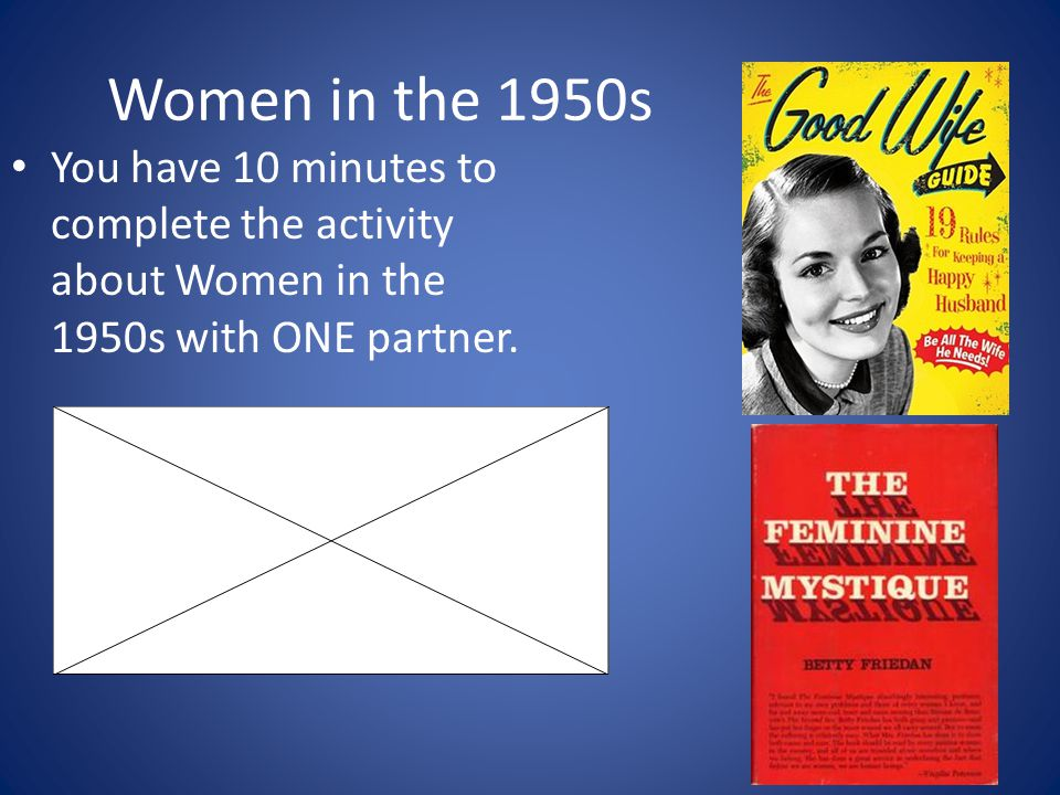 Women in the 1950s You have 10 minutes to complete the activity about Women in the 1950s with ONE partner.