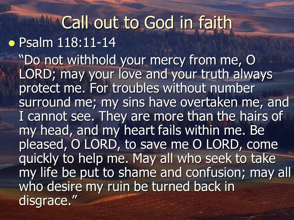 Call out to God in faith Psalm 118:11-14
