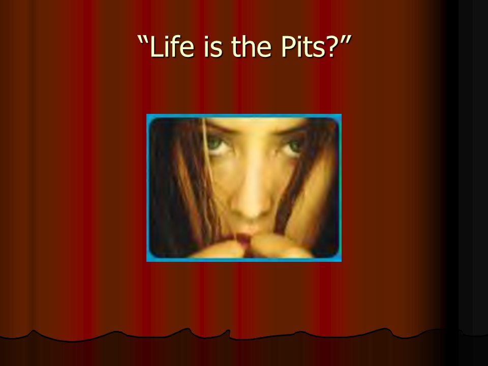 Life is the Pits