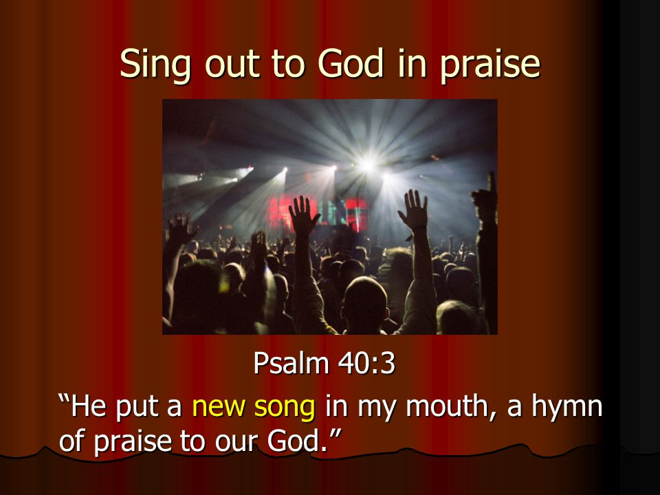 Sing out to God in praise