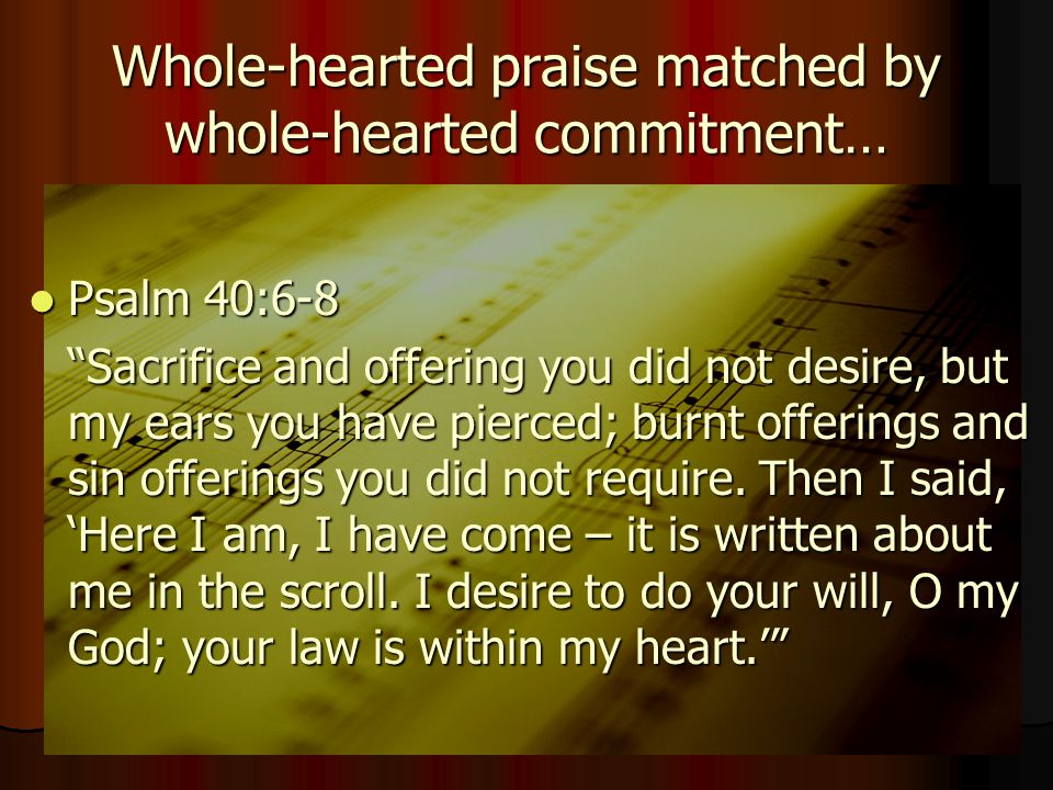 Whole-hearted praise matched by whole-hearted commitment…