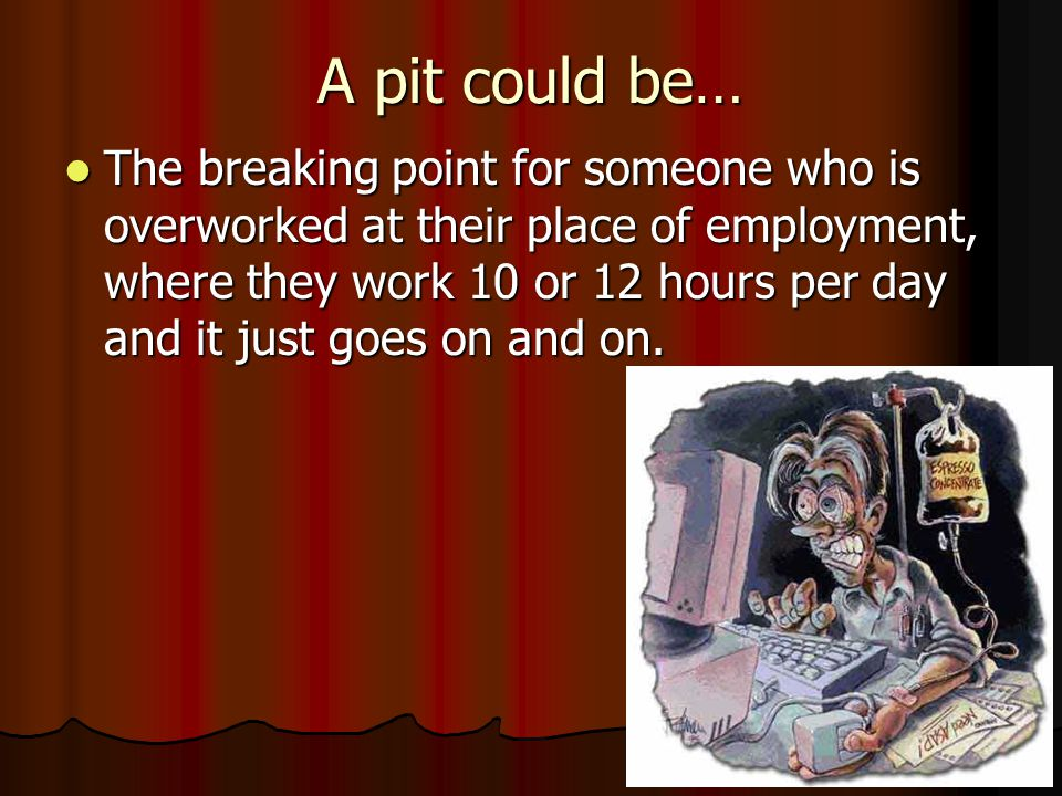 A pit could be…