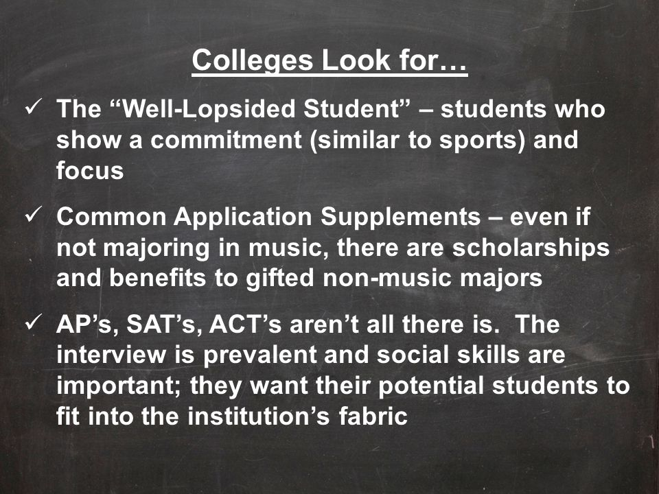 Colleges Look for… The Well-Lopsided Student – students who show a commitment (similar to sports) and focus.