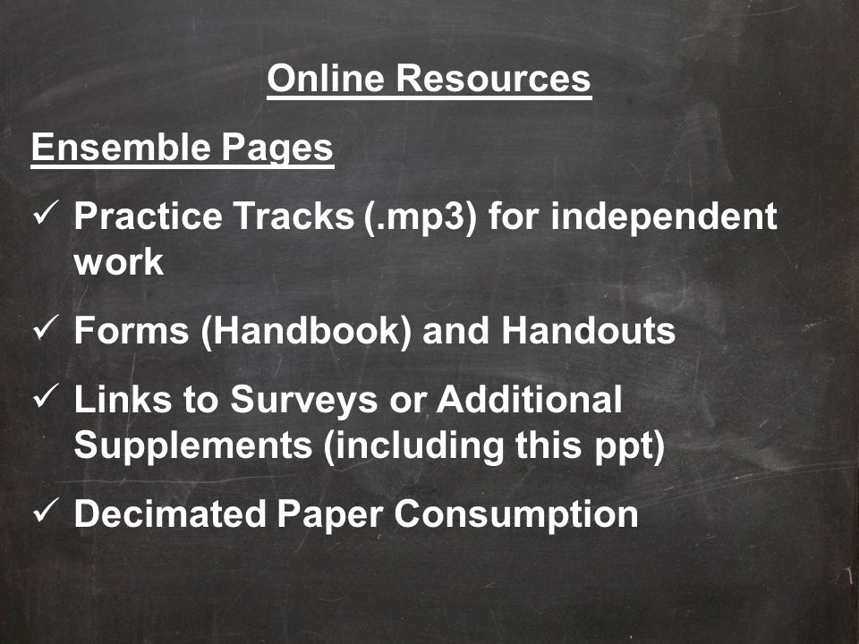 Online Resources Ensemble Pages. Practice Tracks (.mp3) for independent work. Forms (Handbook) and Handouts.