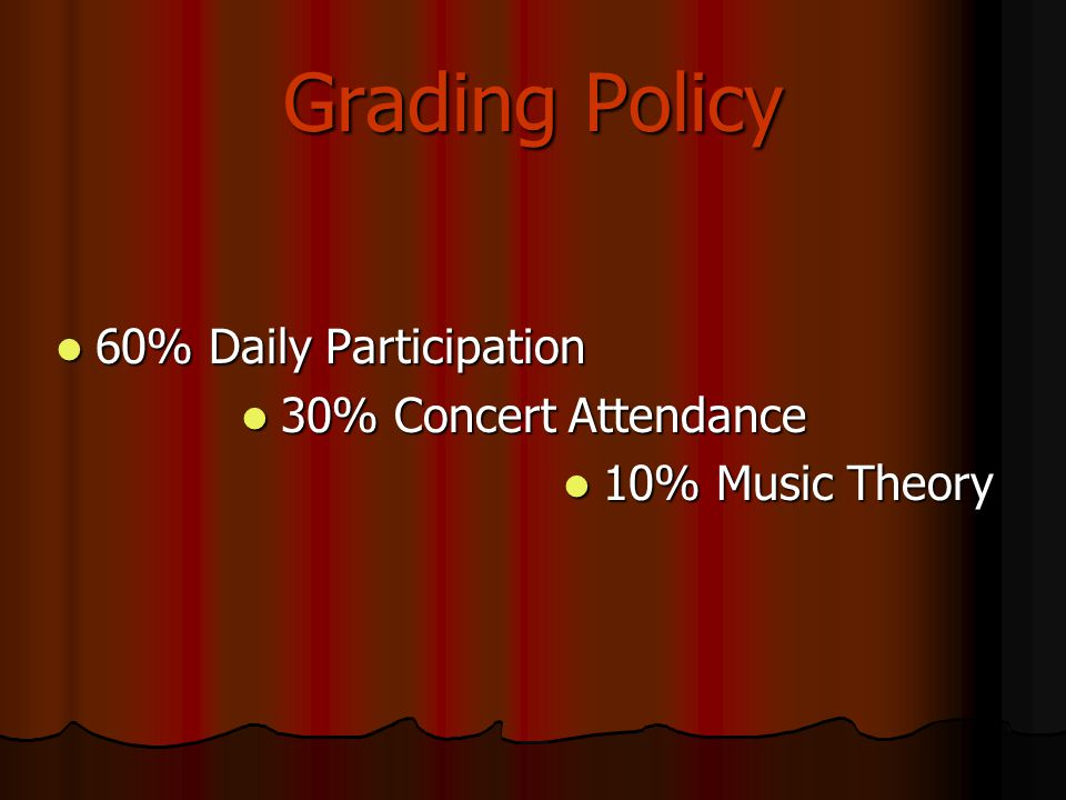Grading Policy 60% Daily Participation 30% Concert Attendance