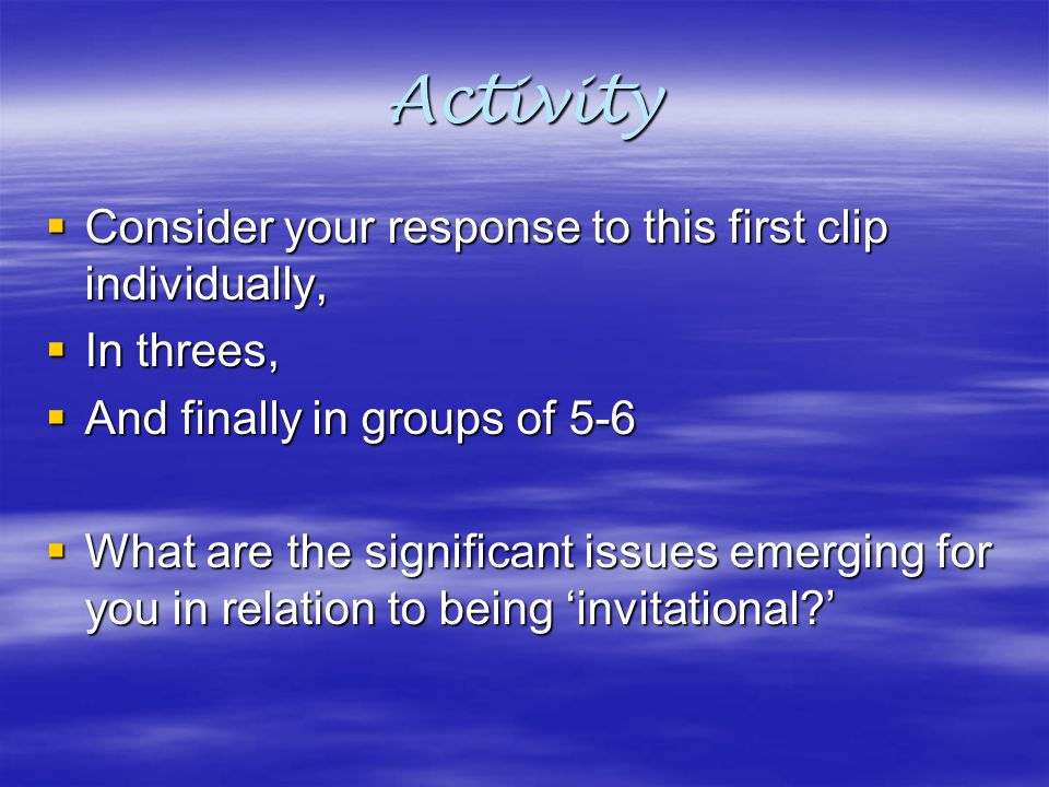Activity Consider your response to this first clip individually,