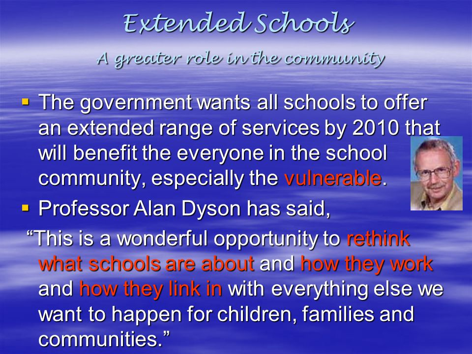 Extended Schools A greater role in the community