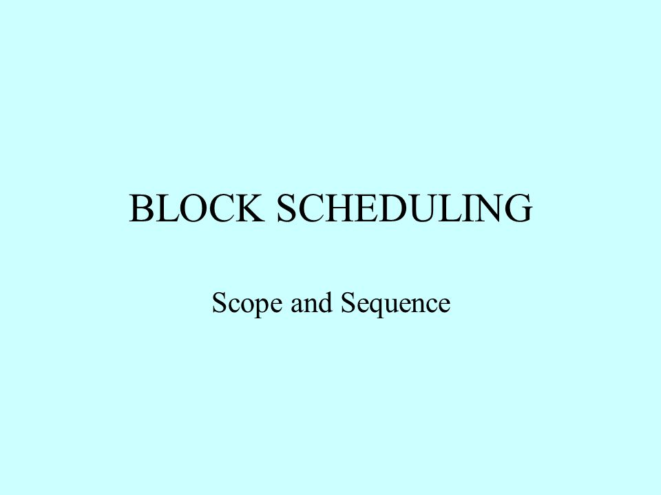BLOCK SCHEDULING Scope and Sequence