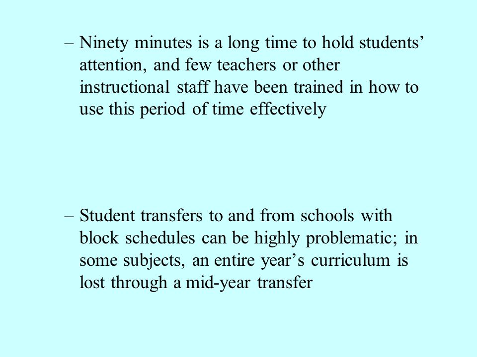 Ninety minutes is a long time to hold students' attention, and few teachers or other instructional staff have been trained in how to use this period of time effectively