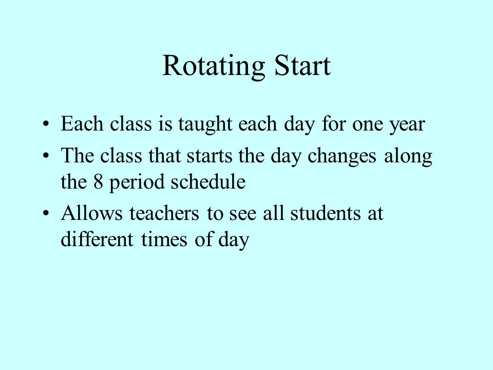 Rotating Start Each class is taught each day for one year