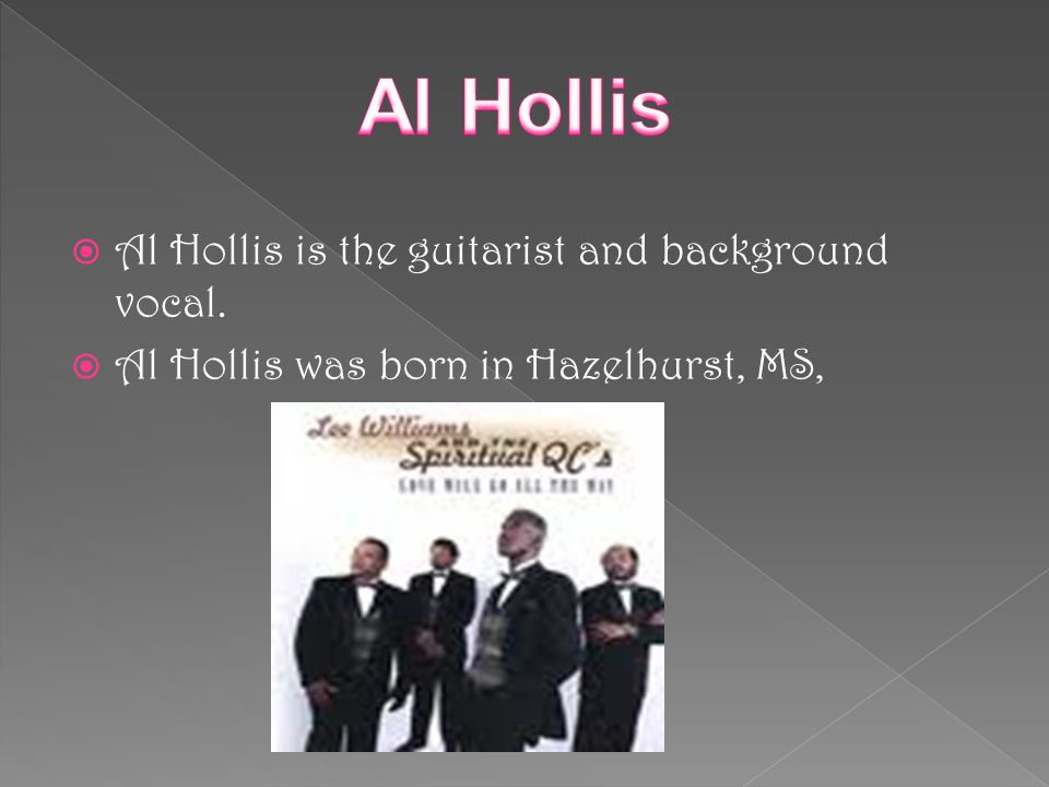 Al Hollis Al Hollis is the guitarist and background vocal.