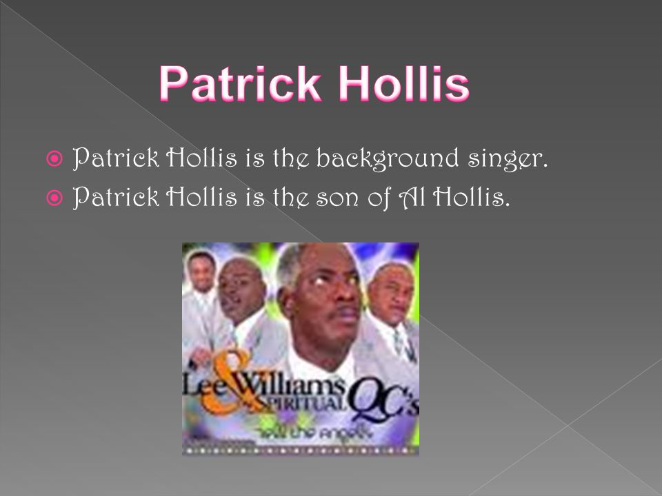 Patrick Hollis Patrick Hollis is the background singer.