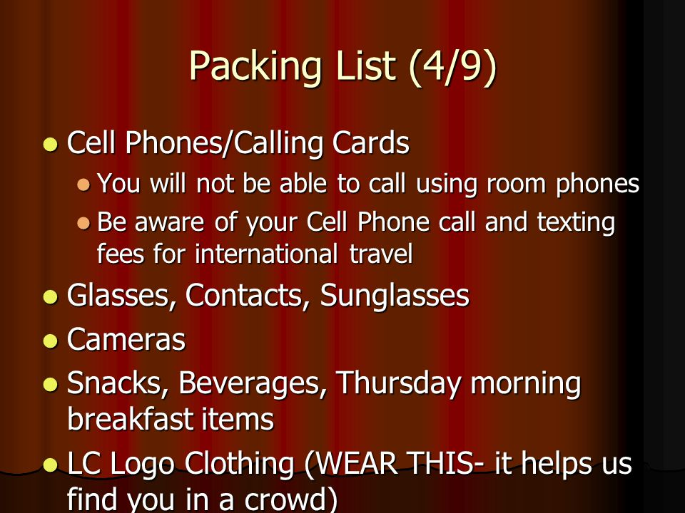 Packing List (4/9) Cell Phones/Calling Cards