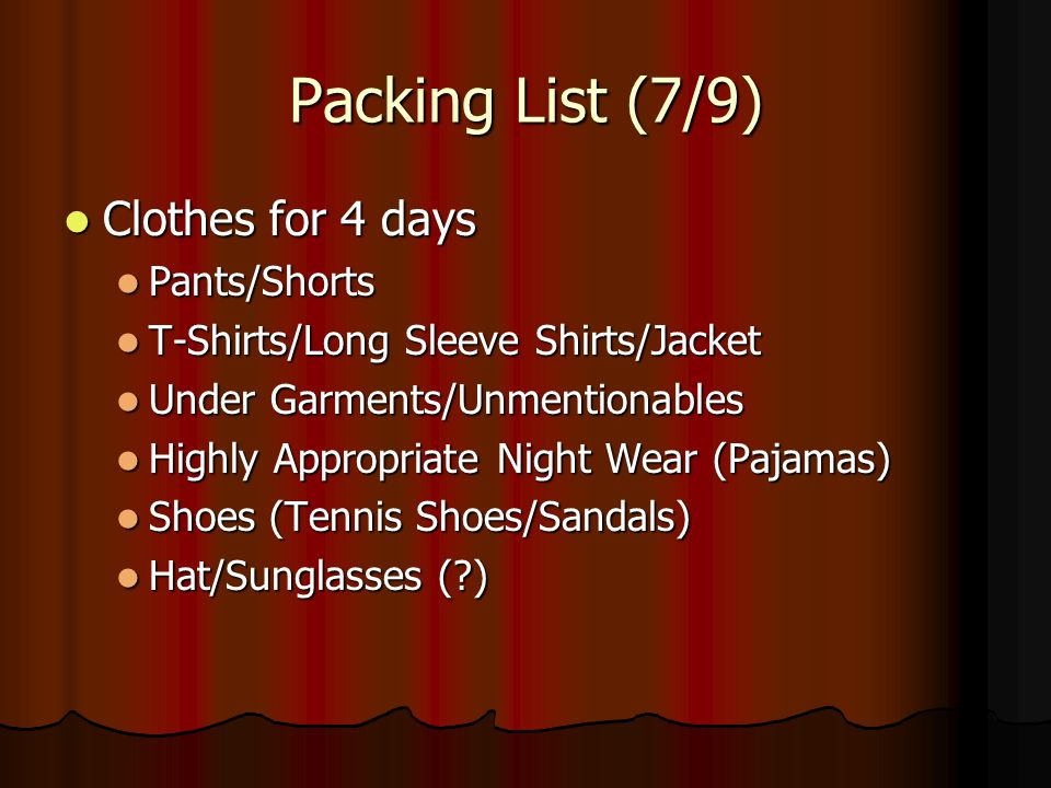 Packing List (7/9) Clothes for 4 days Pants/Shorts