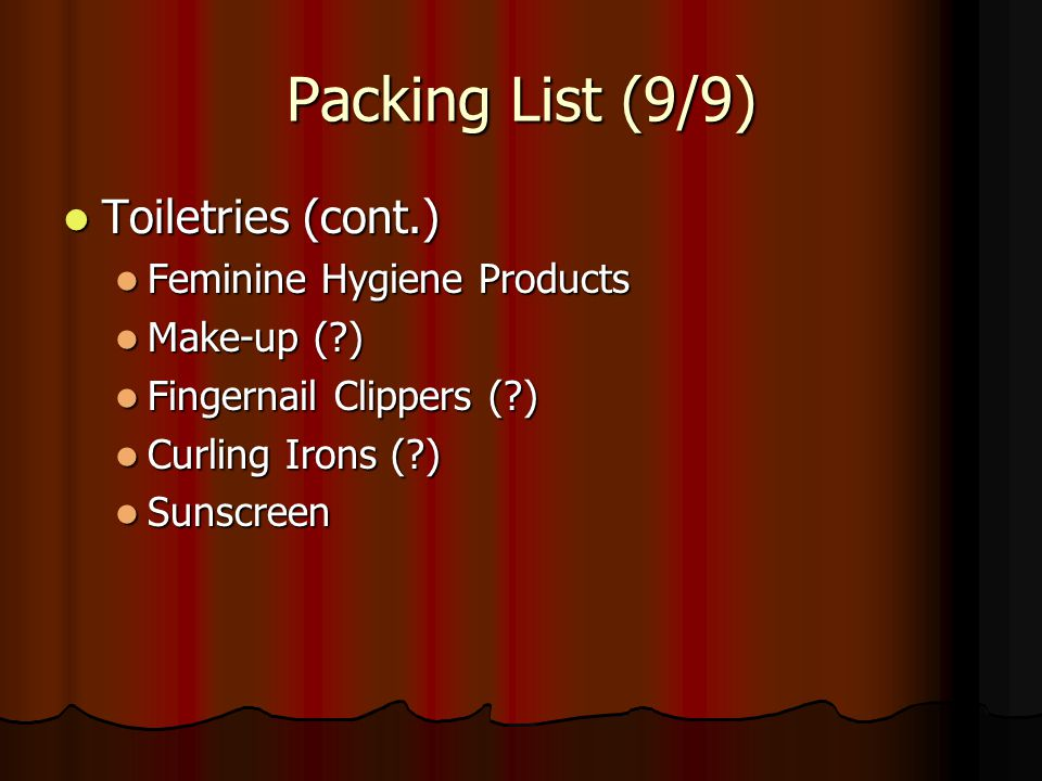 Packing List (9/9) Toiletries (cont.) Feminine Hygiene Products