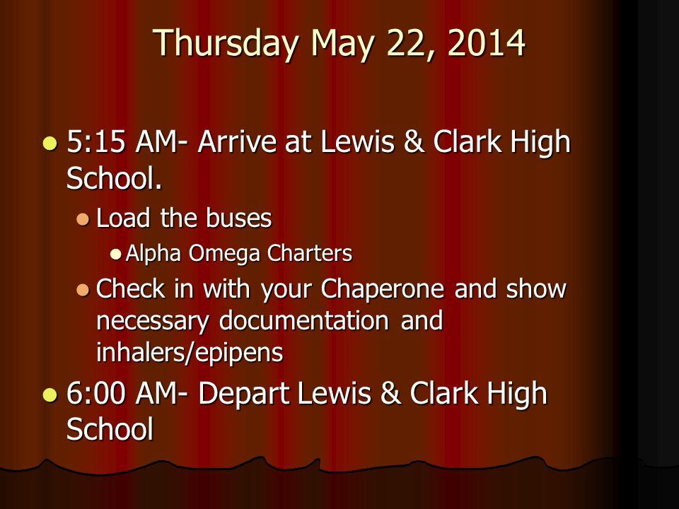 Thursday May 22, 2014 5:15 AM- Arrive at Lewis & Clark High School.