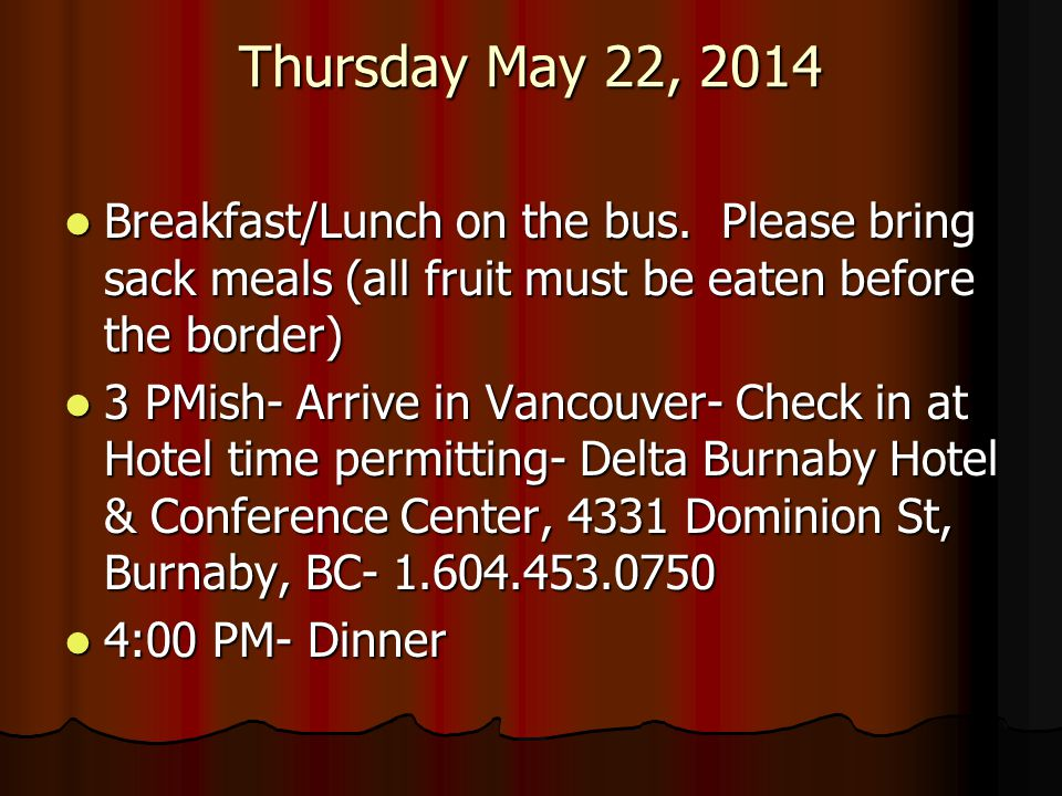 Thursday May 22, 2014 Breakfast/Lunch on the bus. Please bring sack meals (all fruit must be eaten before the border)