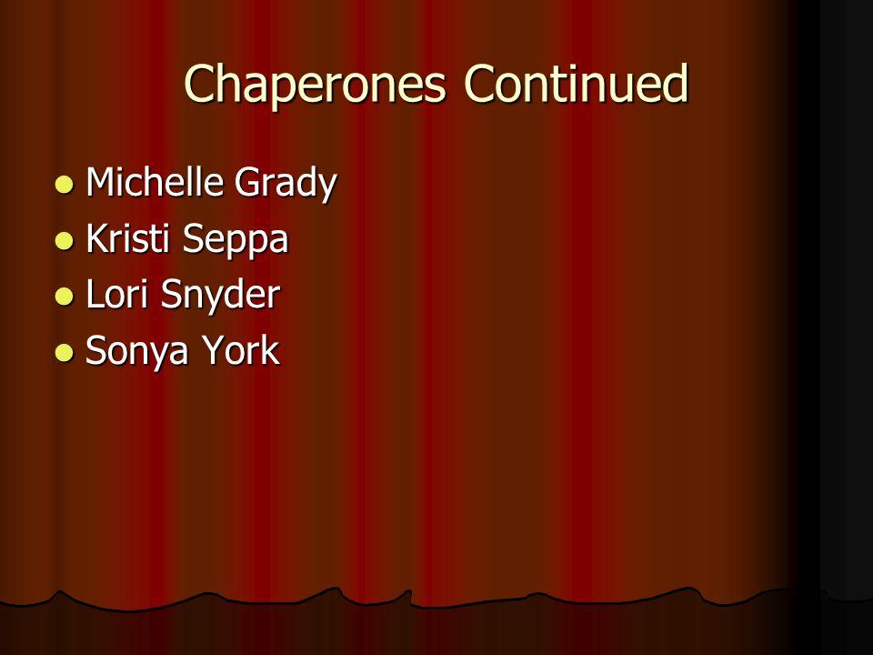 Chaperones Continued Michelle Grady Kristi Seppa Lori Snyder