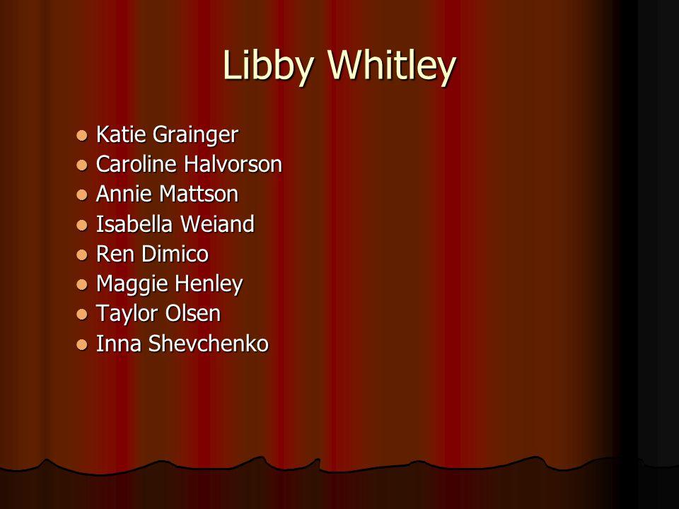 Libby Whitley Katie Grainger Caroline Halvorson Annie Mattson