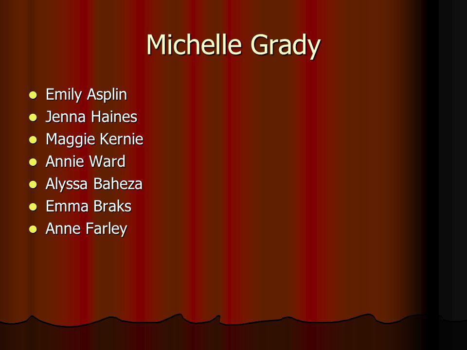 Michelle Grady Emily Asplin Jenna Haines Maggie Kernie Annie Ward